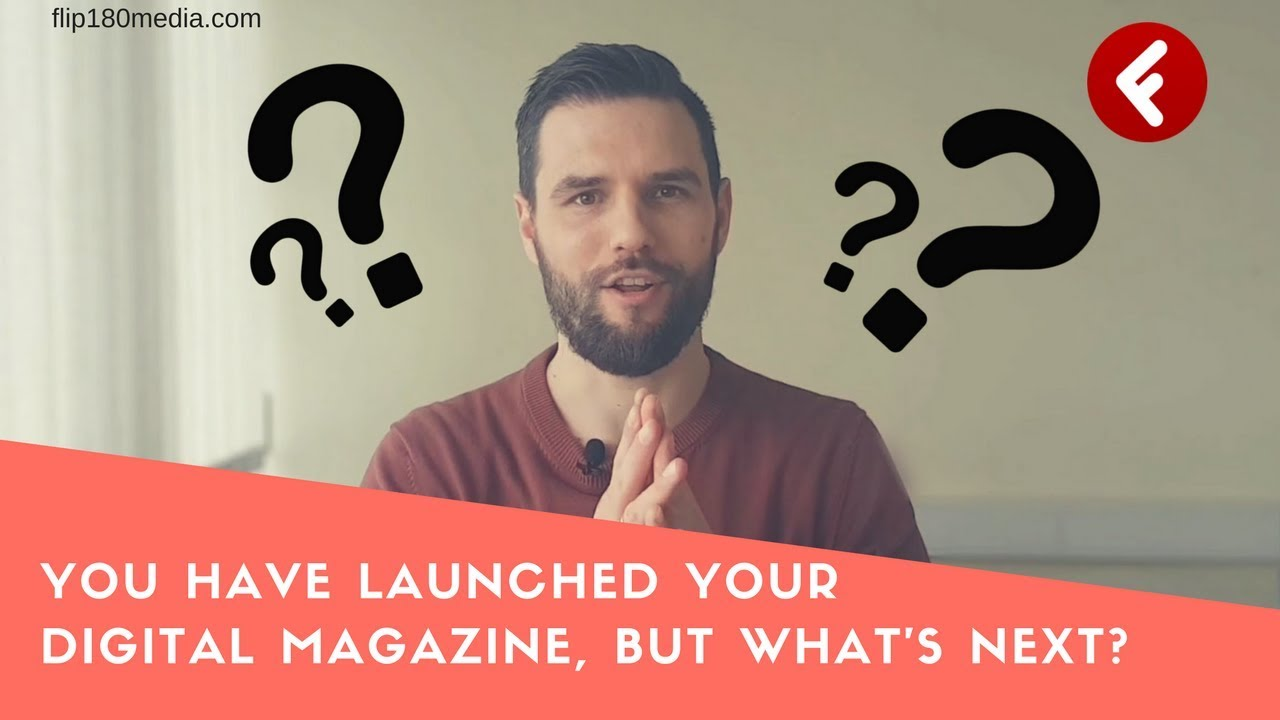 You've launched your digital magazine, but what's next?